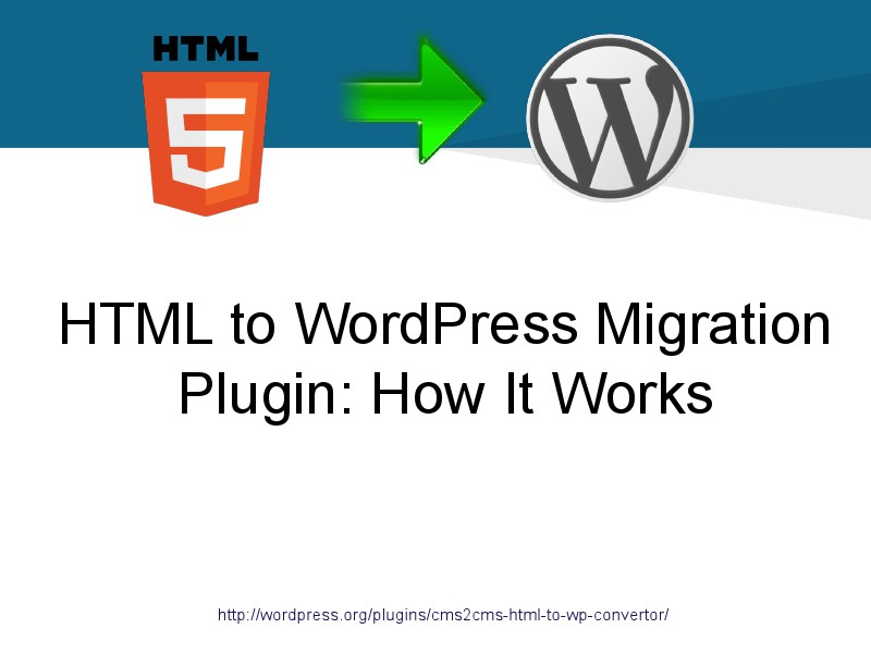 CMS2CMS Migration Plugins: Why and How HTML to WordPress Plugin