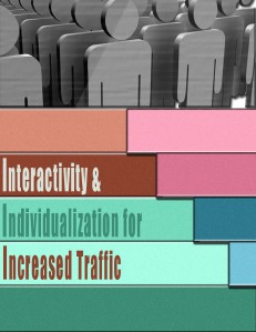 Interactivity and Individualization for Increased Traffic 1
