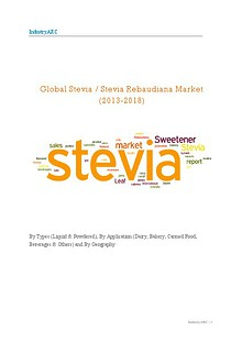 Global Stevia / Stevia Rebaudiana Market (2013-2018): By Types (Liquid & Powdered); By Application (Dairy, Bakery, Canned Food, Beverages & Others) and By Geography