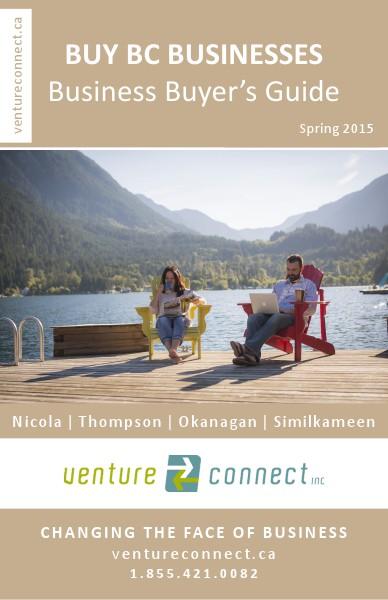BUY BC BUSINESSES Business Buyer's Guide Nicola ǀ Thompson ǀ Okanagan ǀ Boundary Regions Spring 2015