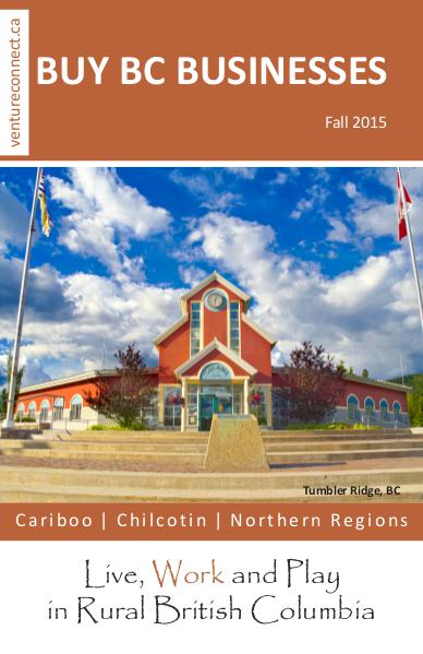 BUY BC BUSINESSES Business Buyer's Guide Cariboo ǀ Chilcotin ǀ Northern Regions Fall 2015