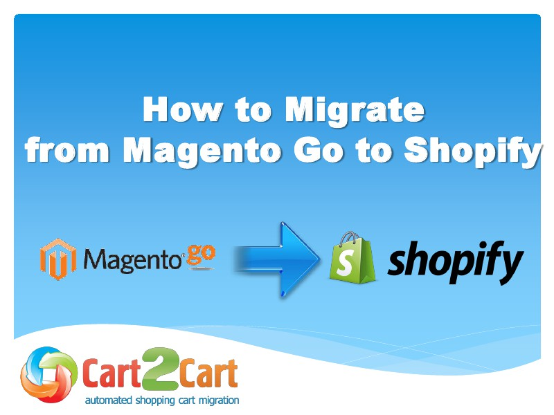 Cart2Cart Migration Service Accurate Move from Magento Go to Shopify