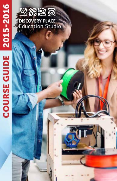Discovery Place Education Studio Education Studio Course Guide 2015-2016