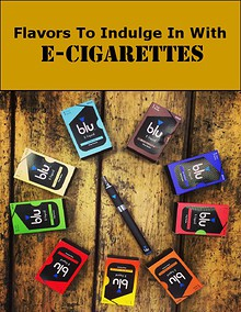 Flavors To Indulge In With  E-Cigarettes