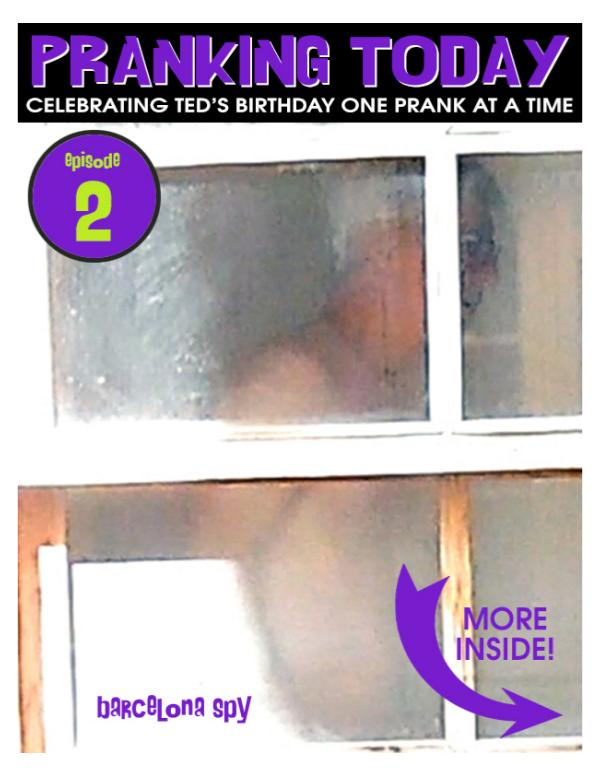 The Year of Pranking Ted: Episode One, Pie Face Episode Two, Barcelona Spy