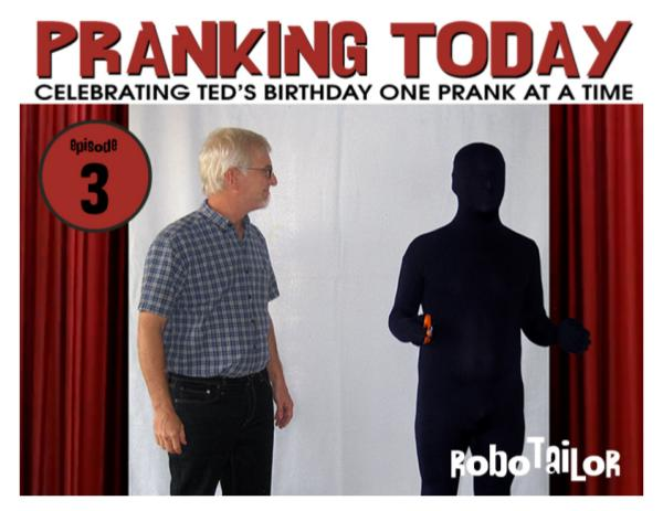 The Year of Pranking Ted: Episode One, Pie Face Episode Three, Robotailor