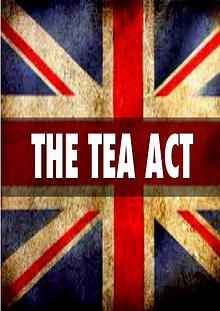 Important Facts About The British Tea Act