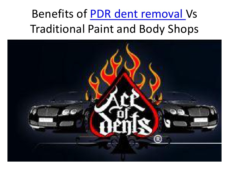 Benefits of PDR dent removal Vs Traditional Paint and Body Shops July, 2014
