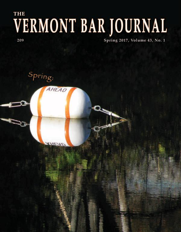 Vermont Bar Journal, Vol. 40, No. 2 Vermont Bar Journal, Spring 2017, Volume 43, No. 1