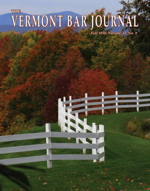 Vermont Bar Journal, Vol. 40, No. 2 Vermont Bar Journal, Fall 2018, Vol. 44, No. 3