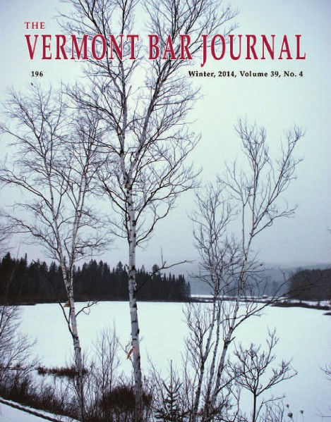 Vermont Bar Journal, Vol. 40, No. 2 Winter 2014, Vol. 39, No. 4