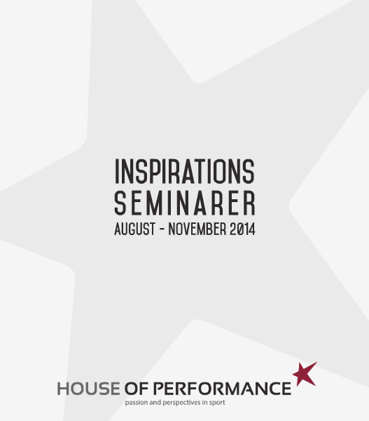 Seminarer til inspiration fra House of Performance august - november 2014