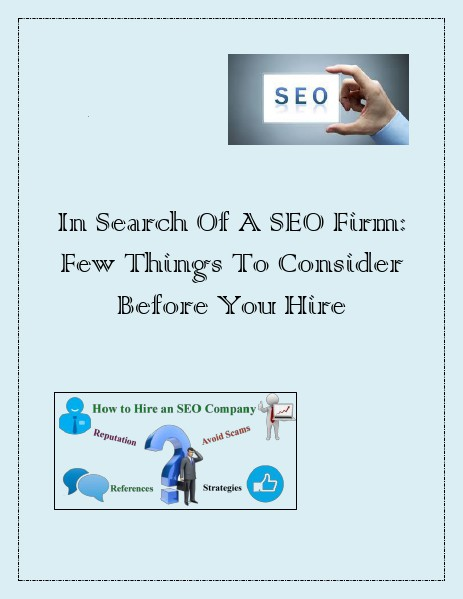 In Search Of A SEO Firm: Few Things To Consider Before You Hire In Search Of A SEO Firm: Few Things To Consider Be