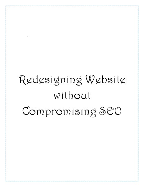 Redesigning Website without Compromising SEO Redesigning Website without Compromising SEO