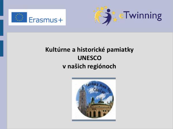 Kultúrne a historické pamiatky UNESCO v našich regiónoch Kultúrne a historické pamiatky  UNESCO v našich re