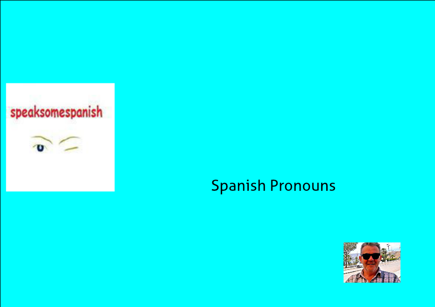 Speak Some Spanish Pronouns