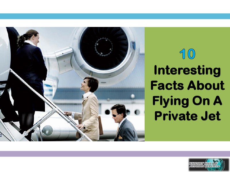 10 Interesting Facts About Flying On A Private.pdf Jul. 2014