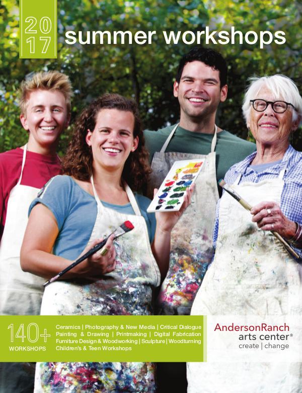 2017 Summer Workshop Catalogue_2 Anderson Ranch Arts Center 2017 Summer Workshops