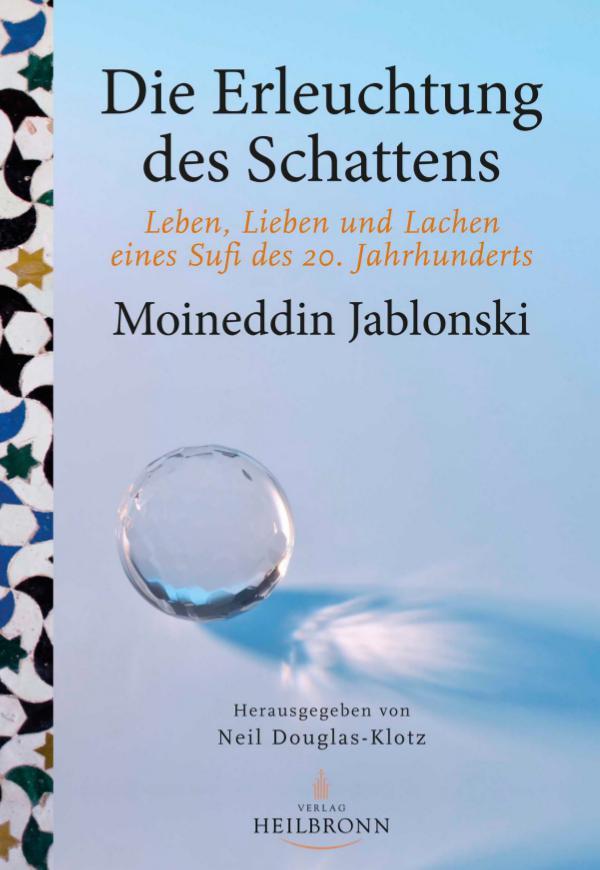 Bücher über Interreligiöse Spiritualität, Meditation und Universaler Sufismus Die Erleuchtung des Schattens - Leseprobe