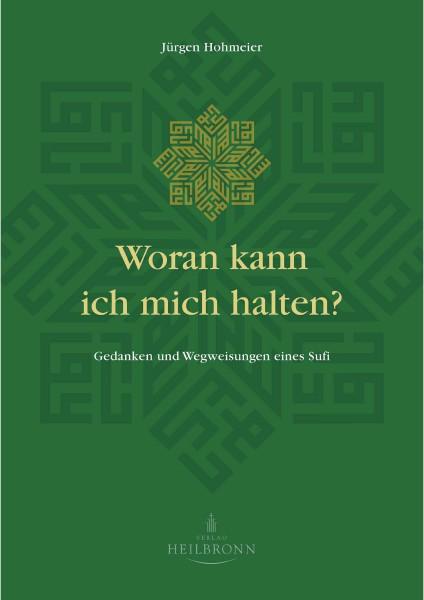 Bücher über Interreligiöse Spiritualität, Meditation und Universaler Sufismus Woran kann ich mich halten (Leseprobe)