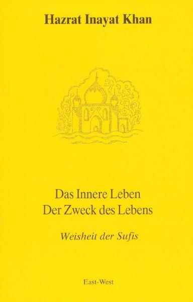 Bücher über Interreligiöse Spiritualität, Meditation und Universaler Sufismus Das Innere Leben - Der Zweck des Lebens-Leseprobe