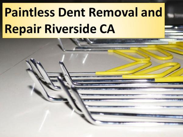 Paintless Dent Removal and Repair Riverside CA Paintless Dent Removal and Repair Riverside CA