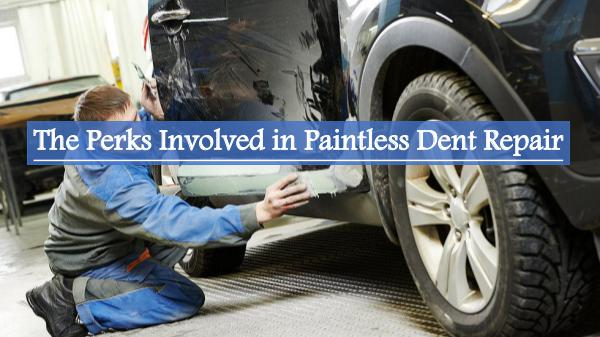 The Perks Involved in Paintless Dent Repair The Perks Involved in Paintless Dent Repair