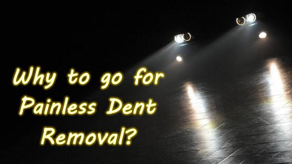 Why to go for Painless Dent Removal? Why to go for Painless Dent Removal?