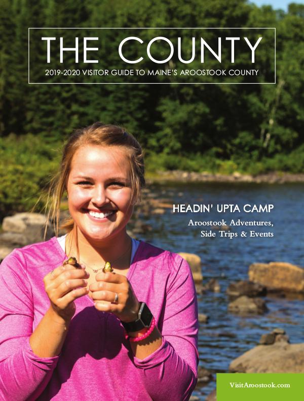 The County - Aroostook Visitor Guide 2019 Visitor Guide to Aroostook County