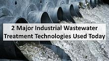 2 Major Industrial Wastewater Treatment Technologies Used Today