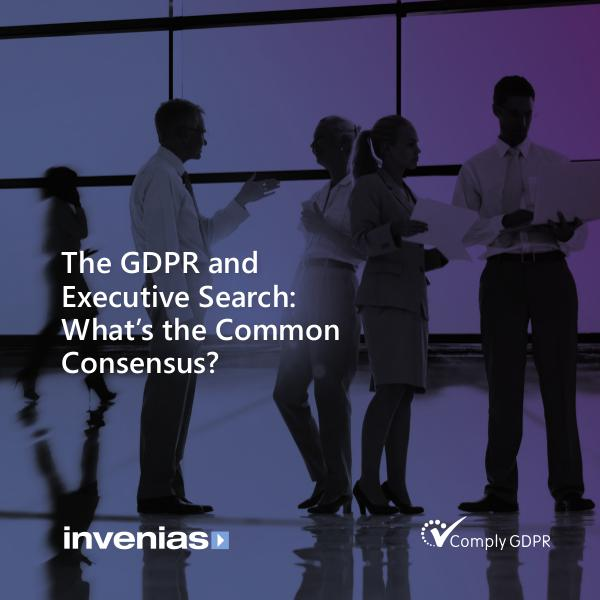 The GDPR and Executive Search: What's the Common Consensus? GDPR survey Invenias FINAL