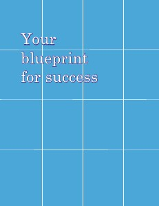 Your blueprint for success Your blue print for success