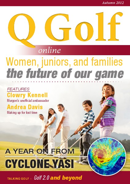 Q Golf - Official online magazine for Golf Queensland Autumn 2012