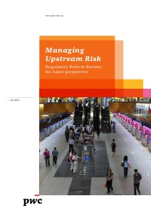 PwC's Managing upstream risk: Regulatory reform review - An asian perspective July 2013