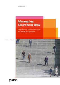 PwC's Managing upstream risk: Regulatory reform review - An asian perspective January 2014