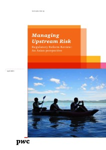 PwC's Managing upstream risk: Regulatory reform review - An asian perspective April 2013