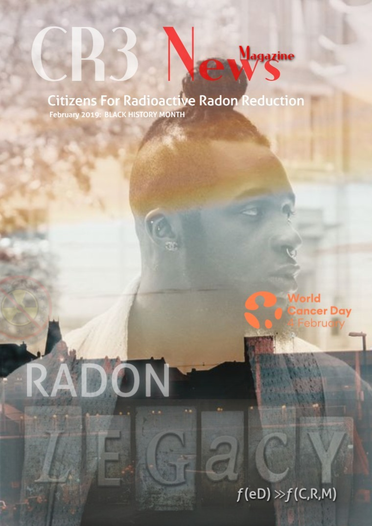 CR3 News Magazine 2019 VOL 2: FEBRUARY Black History: Radon Legacy