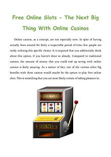Free Online Slots - The Next Big Thing With Online Casinos