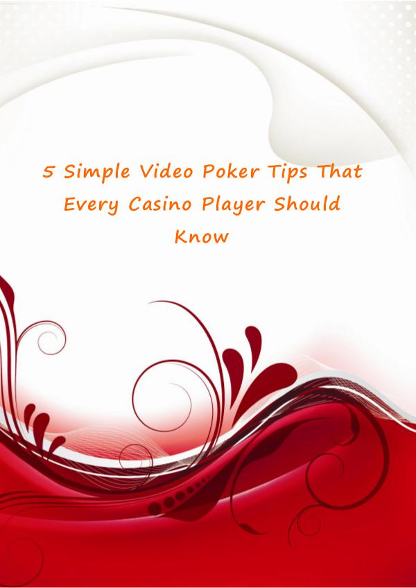 5 Simple Video Poker Tips That Every Casino Player Should Know 5 Simple Video Poker Tips That Every Casino Player