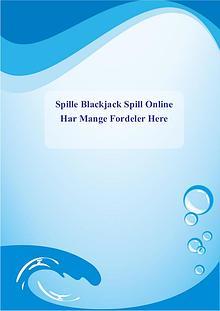 Spille Blackjack Spill Online Har Mange Fordeler