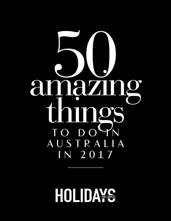 Holidays for Couples 50 Amazing Things To Do In Australia