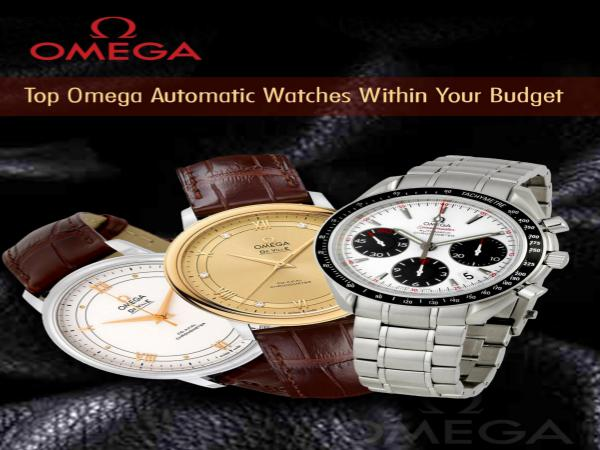 Top Omega Automatic Watches Within Your Budget Top Omega Automatic Watches Within Your Budget