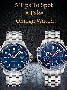 5 Tips To Spot A Fake Omega Watch