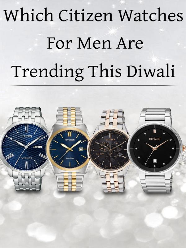 Which Citizen Watches for Men are Trending This Diwali Which Citizen Watches for Men are Trending This Di