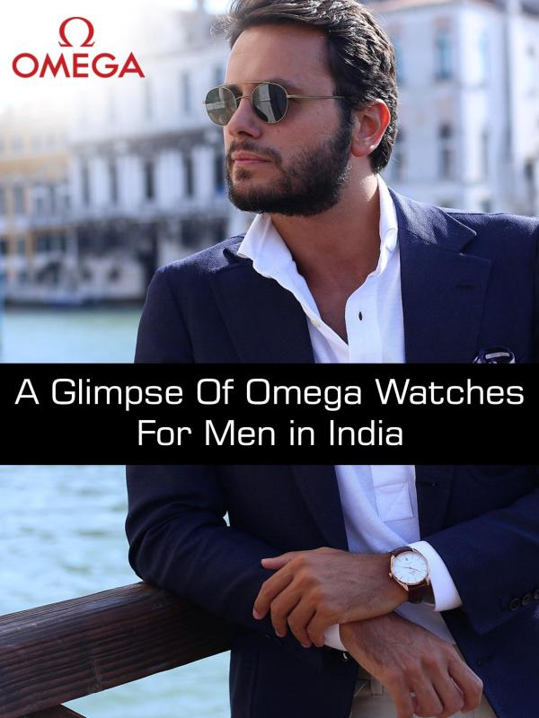 A Glimpse of Omega Watches for Men in India A Glimpse of Omega Watches for Men in India