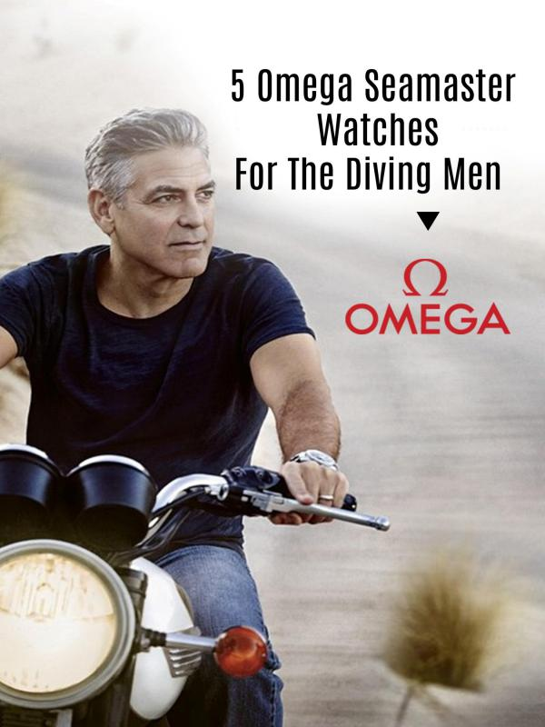 5 Omega Seamaster Watches for the Diving Men 5 Omega Seamaster Watches for the Diving Men