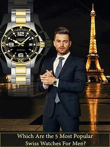 Which are the 5 Most Popular Swiss Watches for Men?