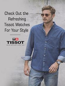 Check Out the Refreshing Tissot Watches for Your Style