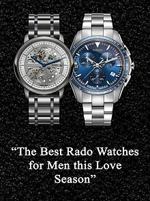 The Best Rado Watches for Men this Love Season