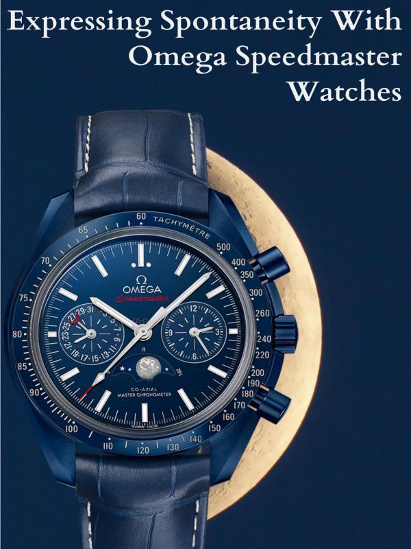 Expressing Spontaneity with Omega Speedmaster Watches Expressing Spontaneity with Omega Speedmaster Watc